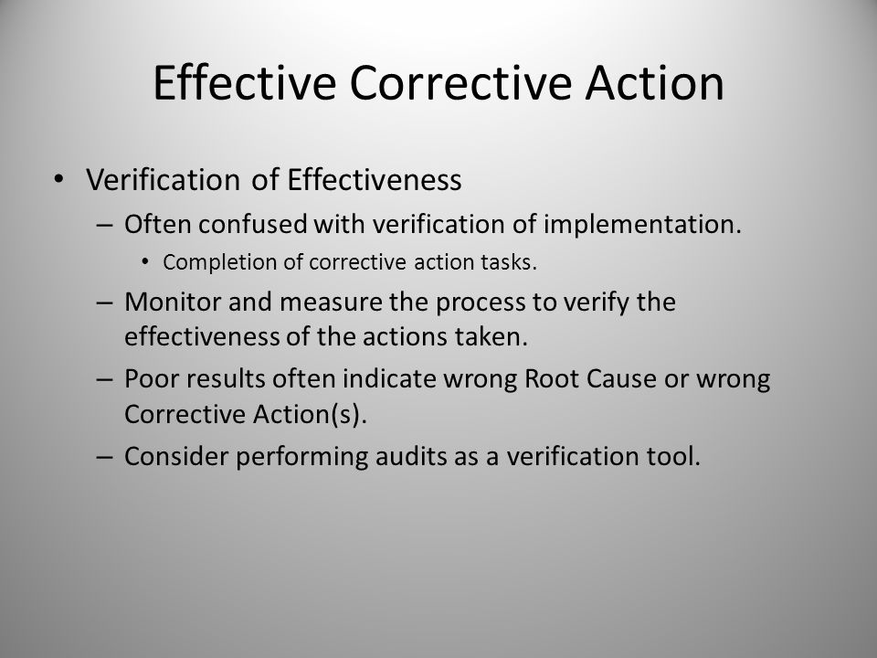 Effective Corrective Action Verification of Effectiveness – Often confused with verification of implementation. Completion of corrective action tasks.