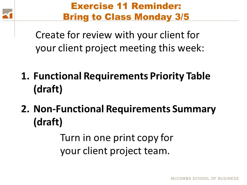 Exercise 11 Reminder: Bring to Class Monday 3/5 1.Functional Requirements Priority Table (draft) 2.Non-Functional Requirements Summary (draft) Create