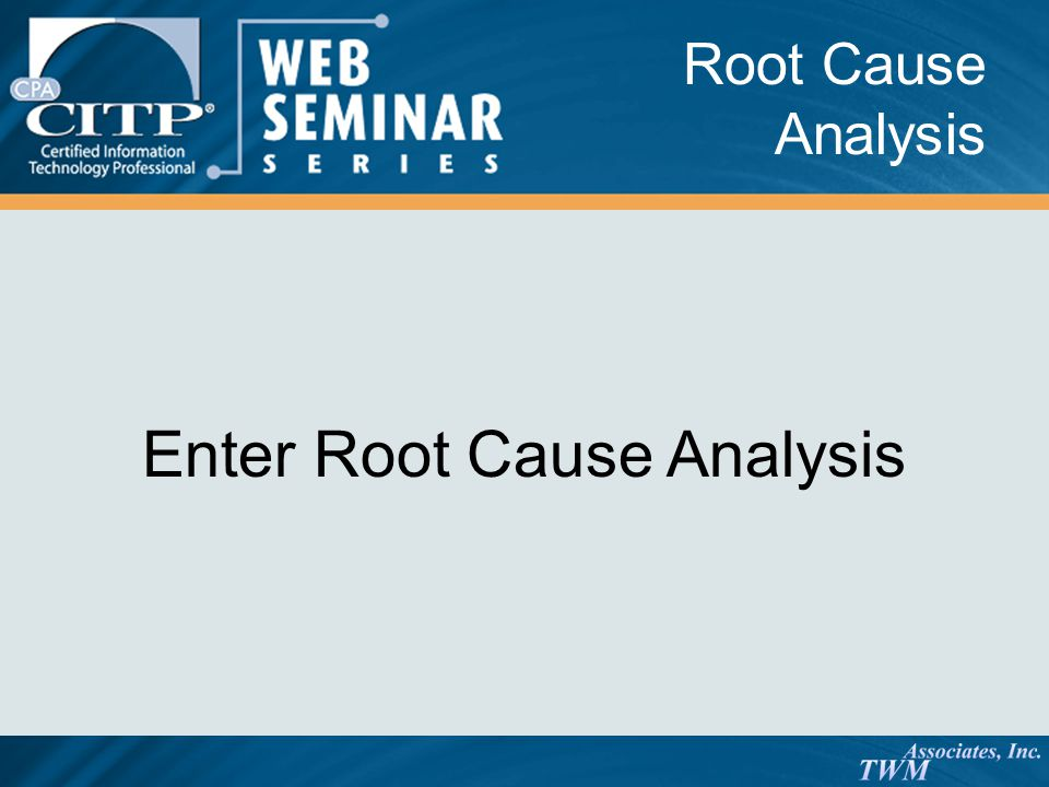 Root Cause Analysis Enter Root Cause Analysis