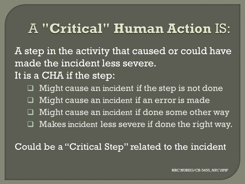 A step in the activity that caused or could have made the incident less severe. It is a CHA if the step:  Might cause an incid ent if the step is not