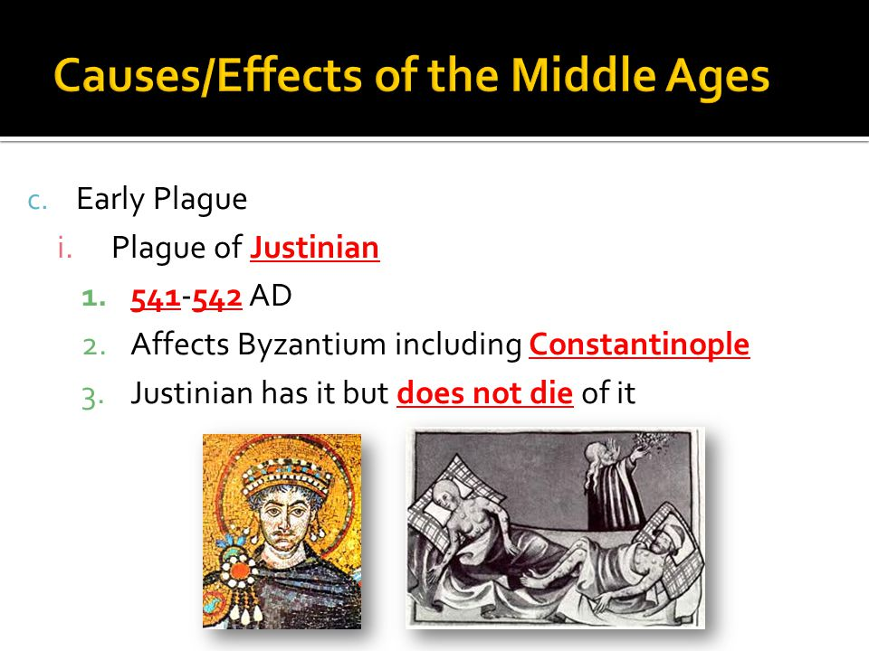 c. Early Plague i.Plague of Justinian 1.541-542 AD 2.Affects Byzantium including Constantinople 3.Justinian has it but does not die of it