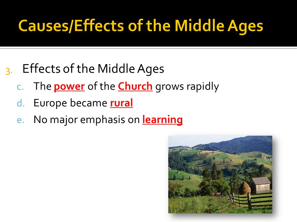 3. Effects of the Middle Ages c. The power of the Church grows rapidly d.