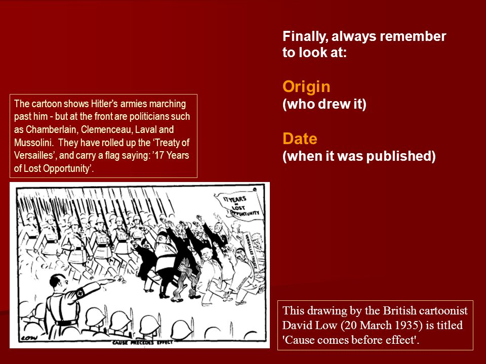 Finally, always remember to look at: Origin (who drew it) Date (when it was published) The cartoon shows Hitler's armies marching past him - but at th