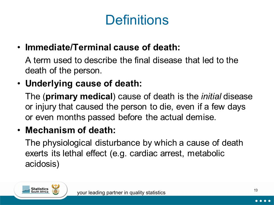19 Definitions Immediate/Terminal cause of death: A term used to describe the final disease that led to the death of the person.