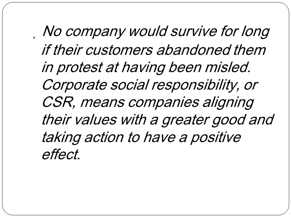 No company would survive for long if their customers abandoned them in protest at having been misled.