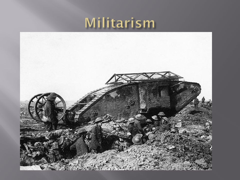  Militarism simply means the army and navies of a nation are given top priority by the governments of each European country.