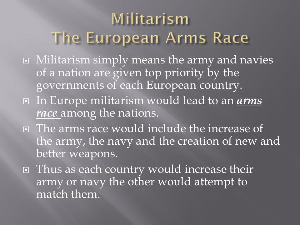  In Europe the arms race would involve the following:  Between 1870 and 1914 the size of their armies had doubled in size.