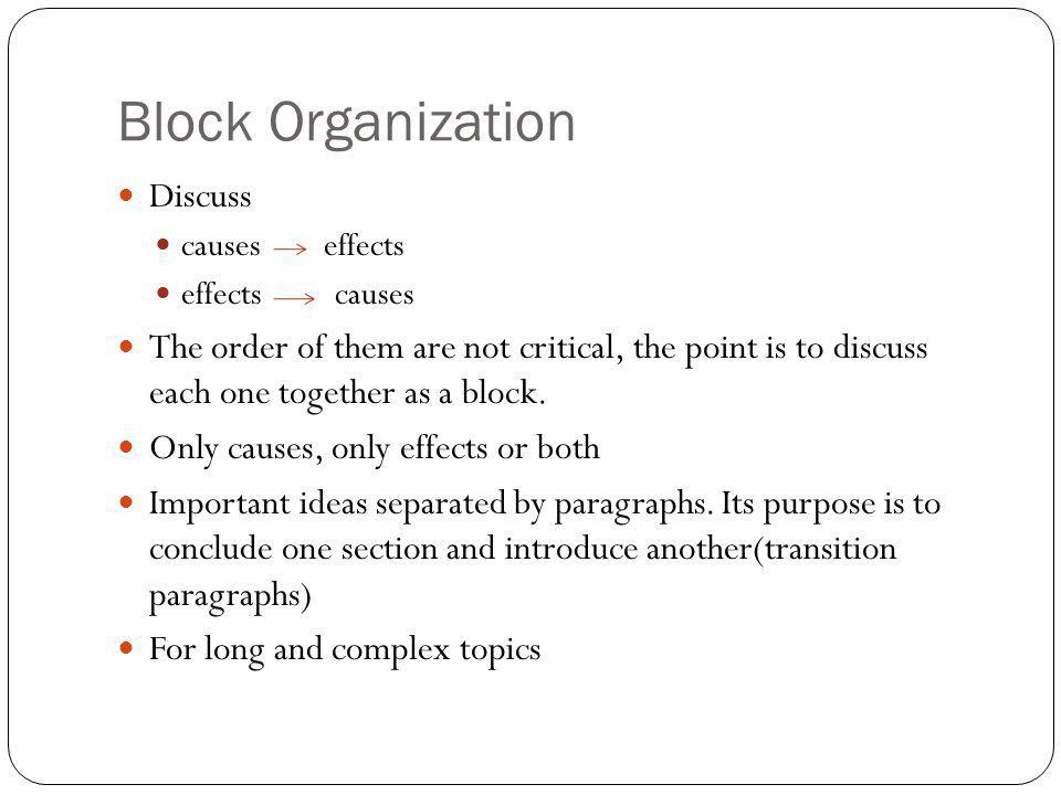 Block Organization Discuss causes effects effects causes The order of them are not critical, the point is to discuss each one together as a block.