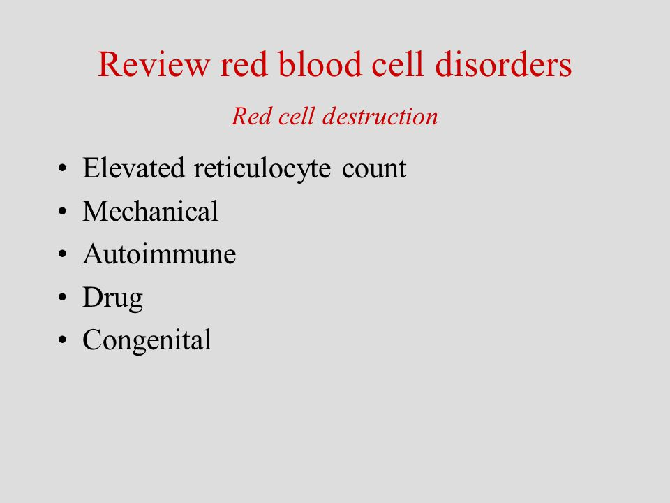 Elevated reticulocyte count Mechanical Autoimmune Drug Congenital Review red blood cell disorders Red cell destruction