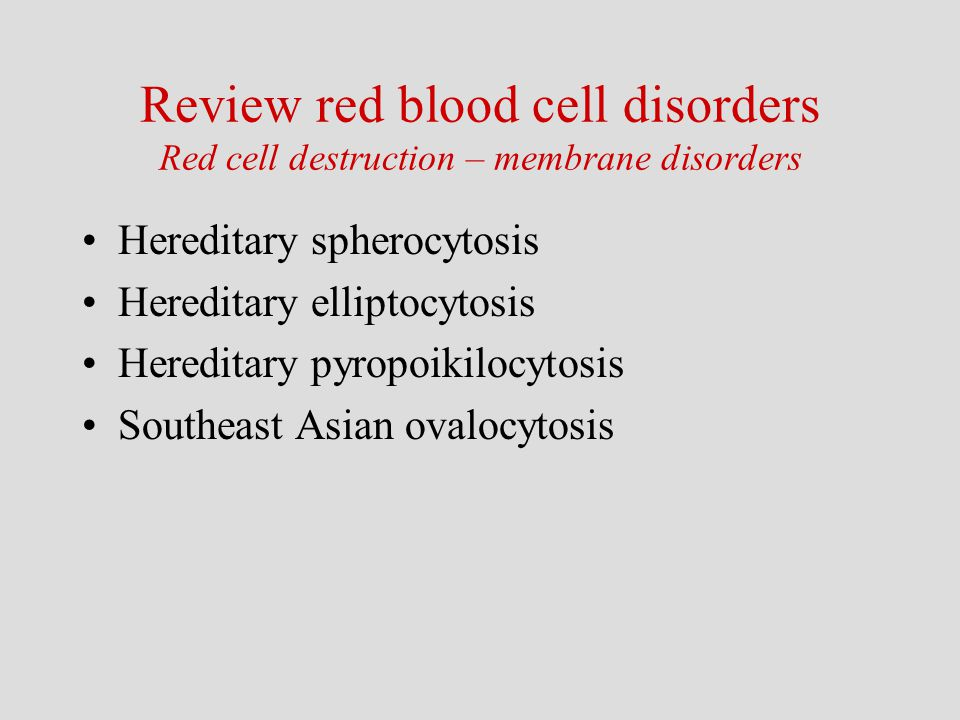 Hereditary spherocytosis Hereditary elliptocytosis Hereditary pyropoikilocytosis Southeast Asian ovalocytosis Review red blood cell disorders Red cell