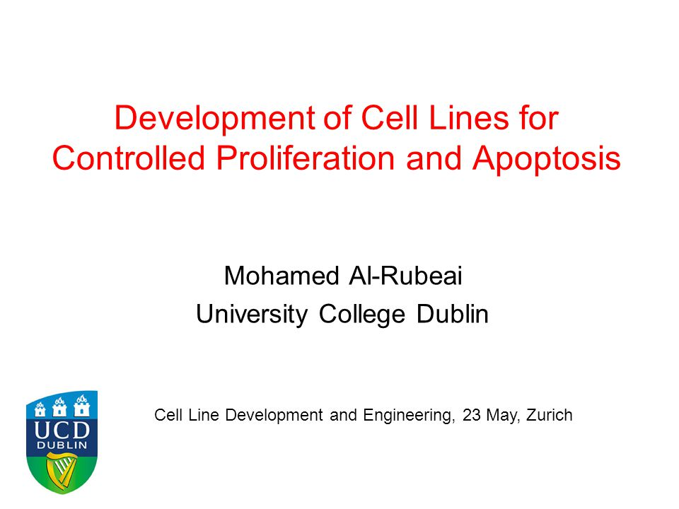 Development of Cell Lines for Controlled Proliferation and Apoptosis Mohamed Al-Rubeai University College Dublin Cell Line Development and Engineering