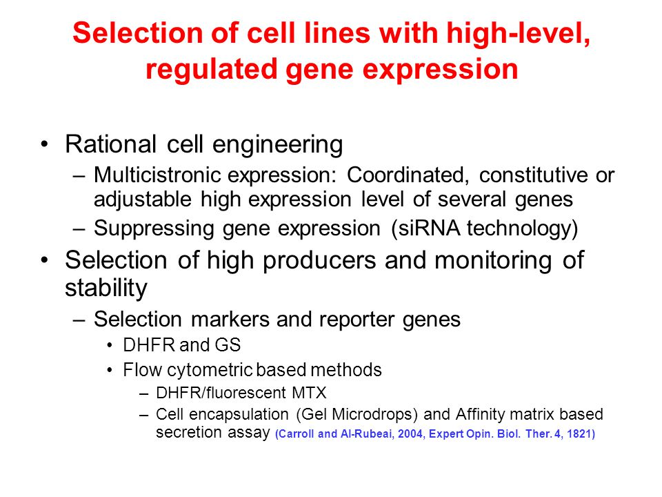 Selection of cell lines with high-level, regulated gene expression Rational cell engineering –Multicistronic expression: Coordinated, constitutive or