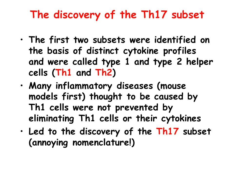 The discovery of the Th17 subset The first two subsets were identified on the basis of distinct cytokine profiles and were called type 1 and type 2 he