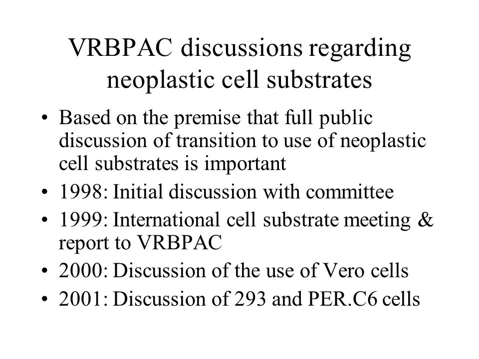 VRBPAC discussions regarding neoplastic cell substrates Based on the premise that full public discussion of transition to use of neoplastic cell subst
