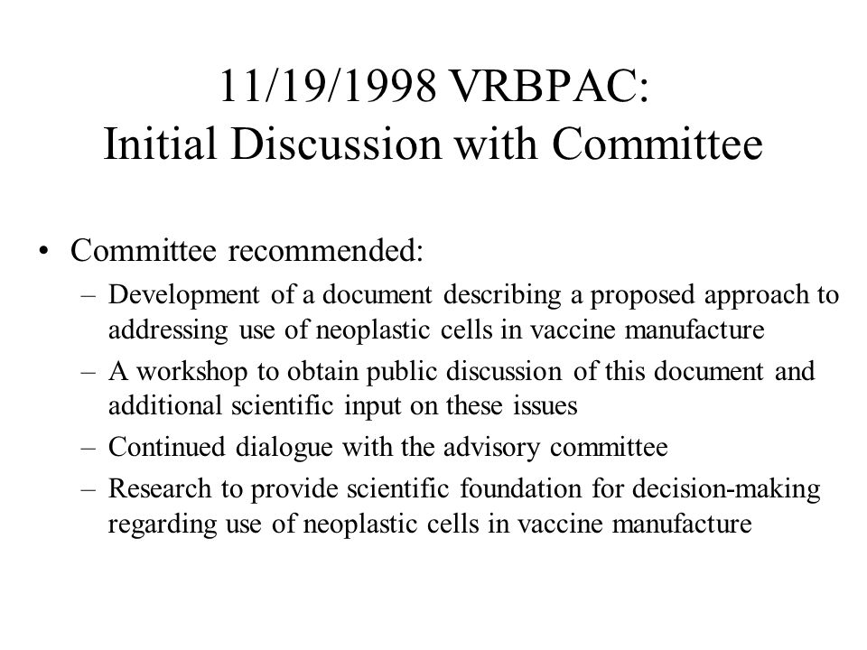 11/19/1998 VRBPAC: Initial Discussion with Committee Committee recommended: –Development of a document describing a proposed approach to addressing us