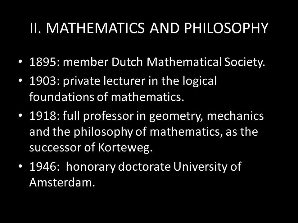 II.MATHEMATICS AND PHILOSOPHY 1895: member Dutch Mathematical Society.