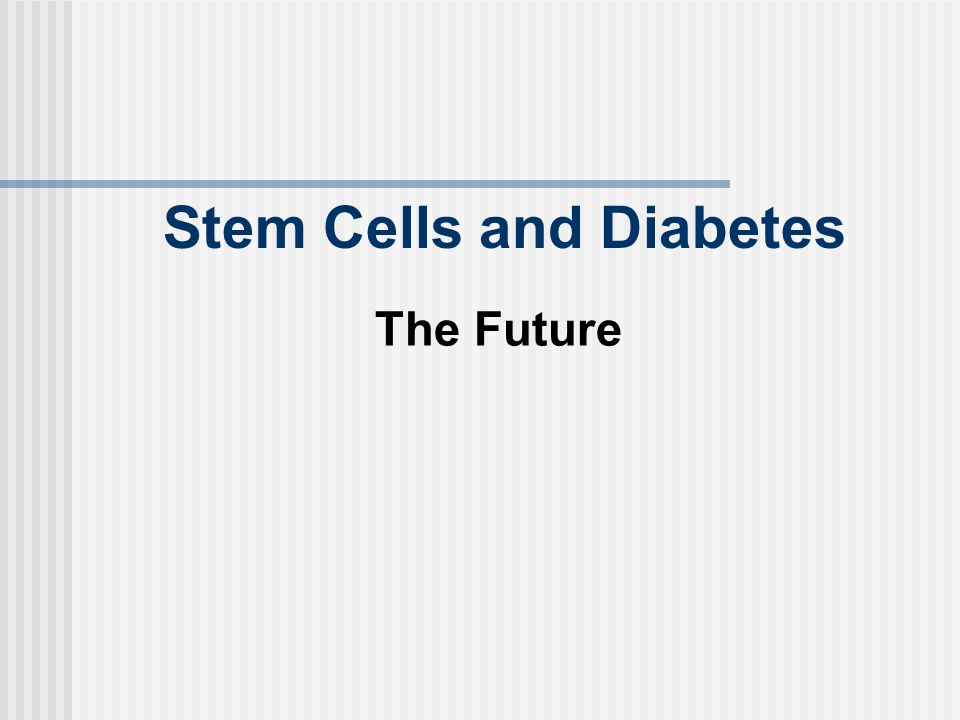 Stem Cells and Diabetes The Future