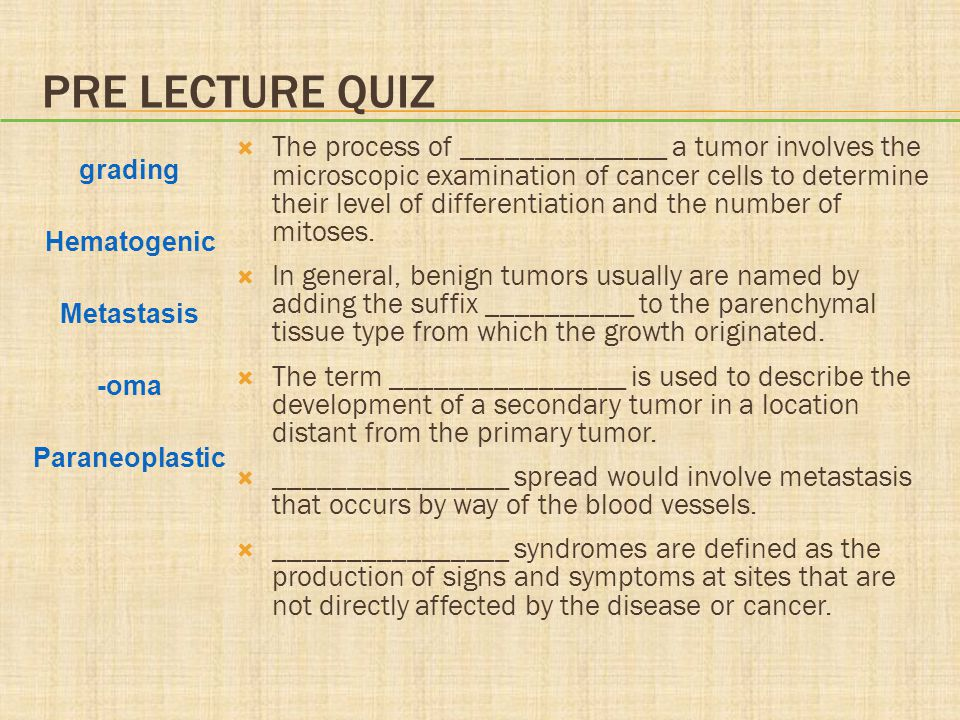 PRE LECTURE QUIZ  The process of ______________ a tumor involves the microscopic examination of cancer cells to determine their level of differentiat