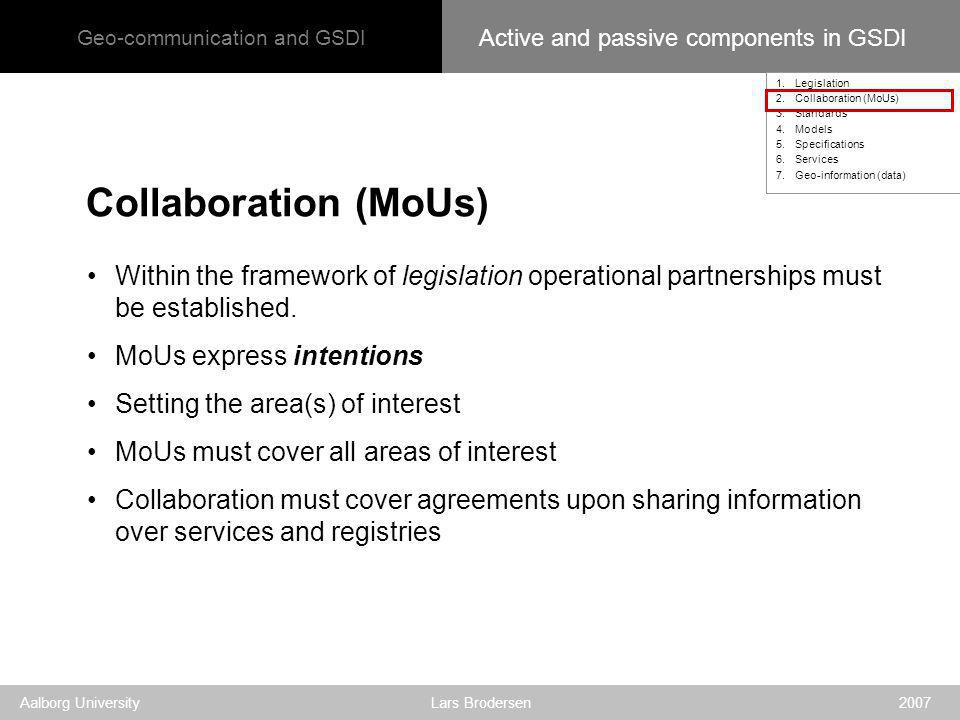 Geo-communication and GSDI Aalborg University Lars Brodersen 2007 Within the framework of legislation operational partnerships must be established.