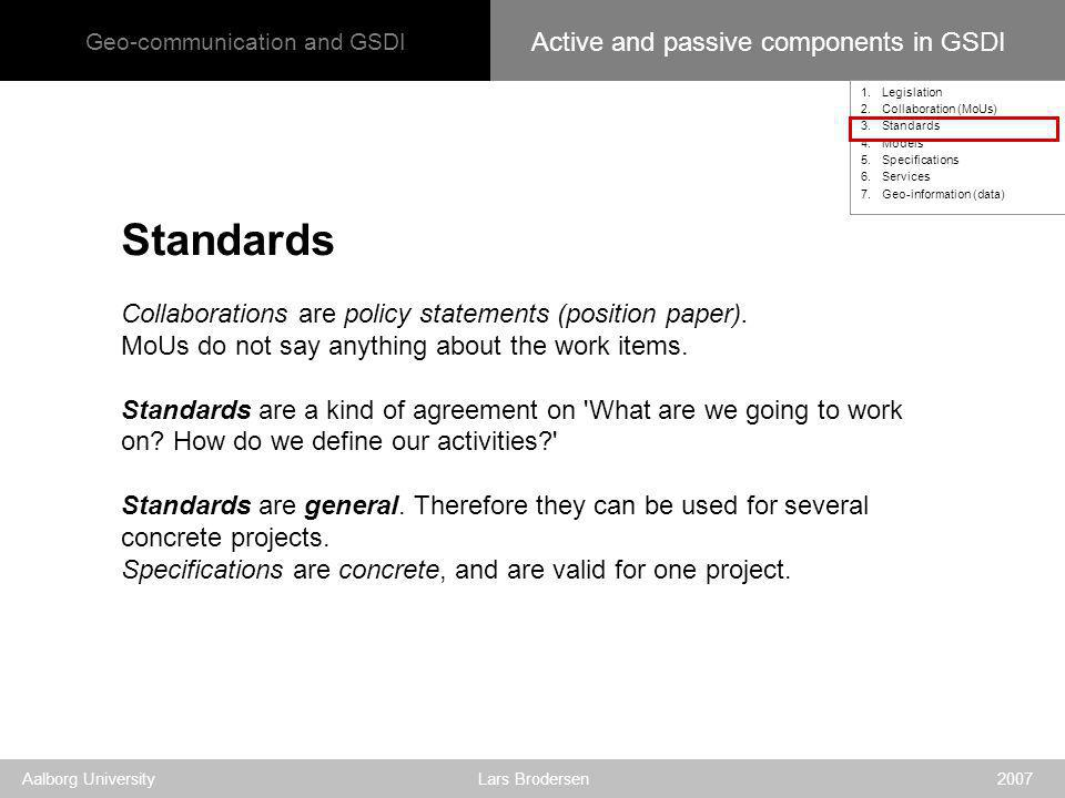 Geo-communication and GSDI Aalborg University Lars Brodersen 2007 Standards Collaborations are policy statements (position paper).