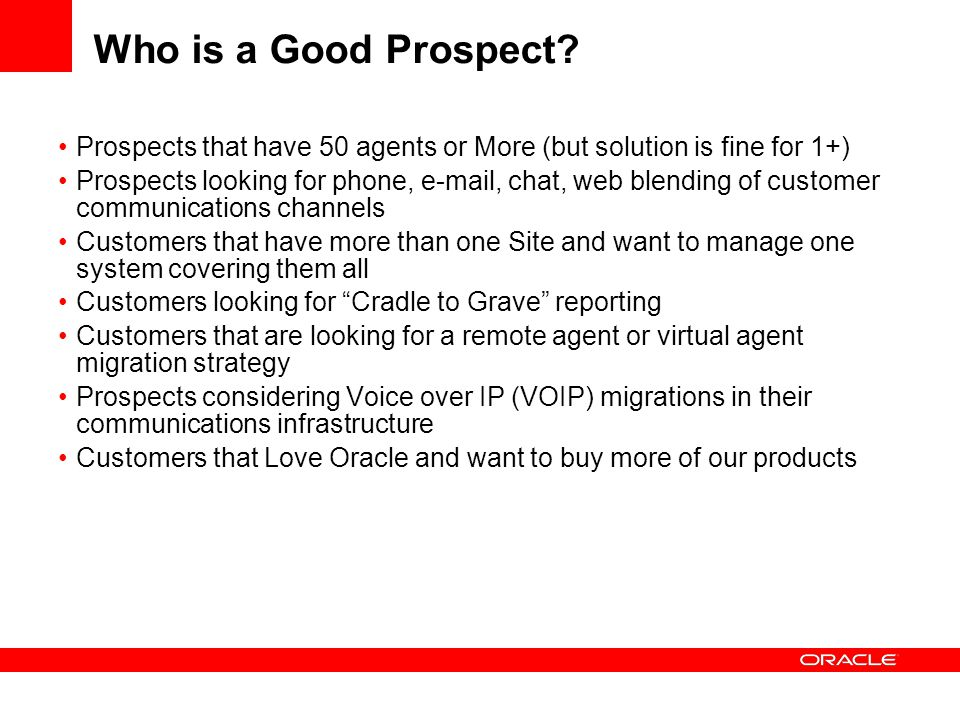 Who is a Good Prospect? Prospects that have 50 agents or More (but solution is fine for 1+) Prospects looking for phone, e-mail, chat, web blending of