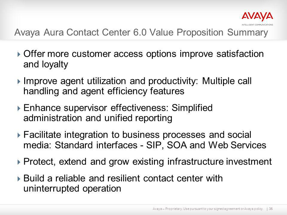 Avaya – Proprietary. Use pursuant to your signed agreement or Avaya policy.35 Avaya Aura Contact Center 6.0 Value Proposition Summary  Offer more cus