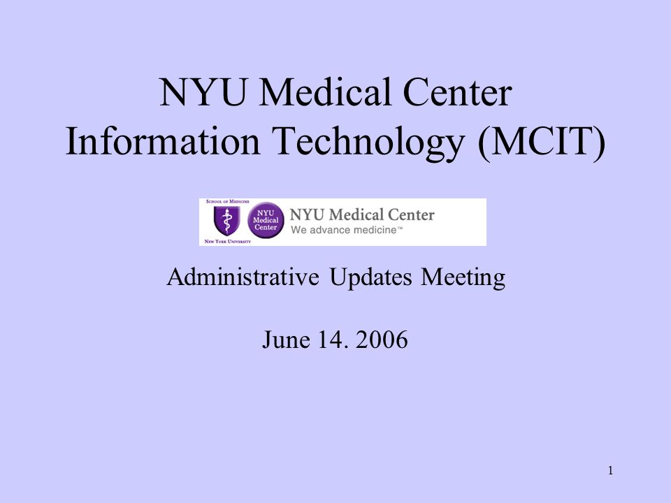 1 NYU Medical Center Information Technology (MCIT) Administrative Updates Meeting June 14. 2006