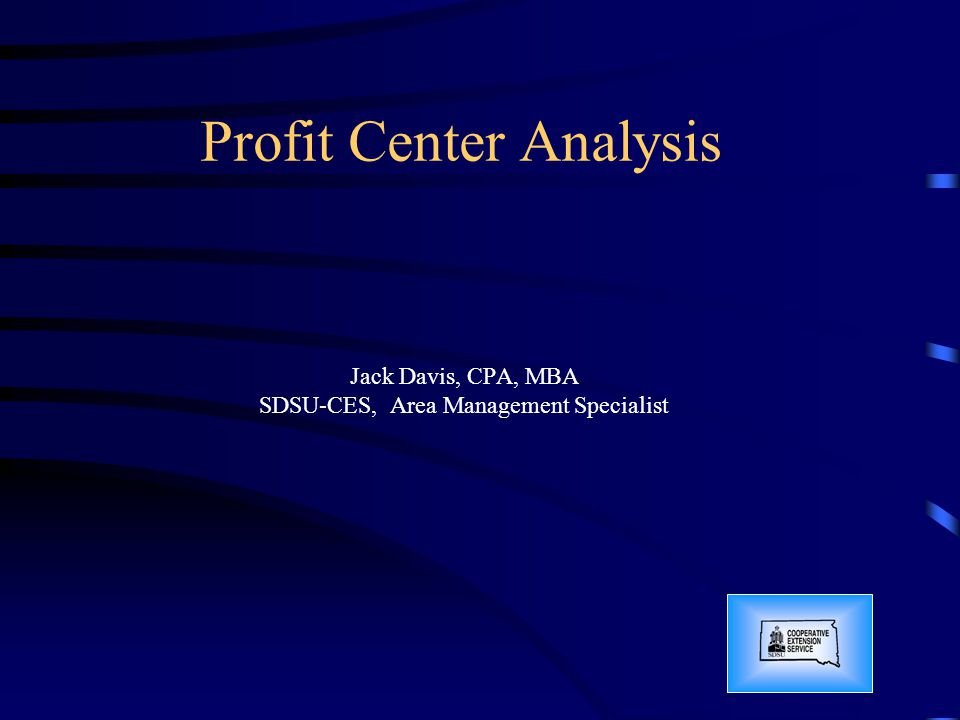 Profit Center Analysis Jack Davis, CPA, MBA SDSU-CES, Area Management Specialist