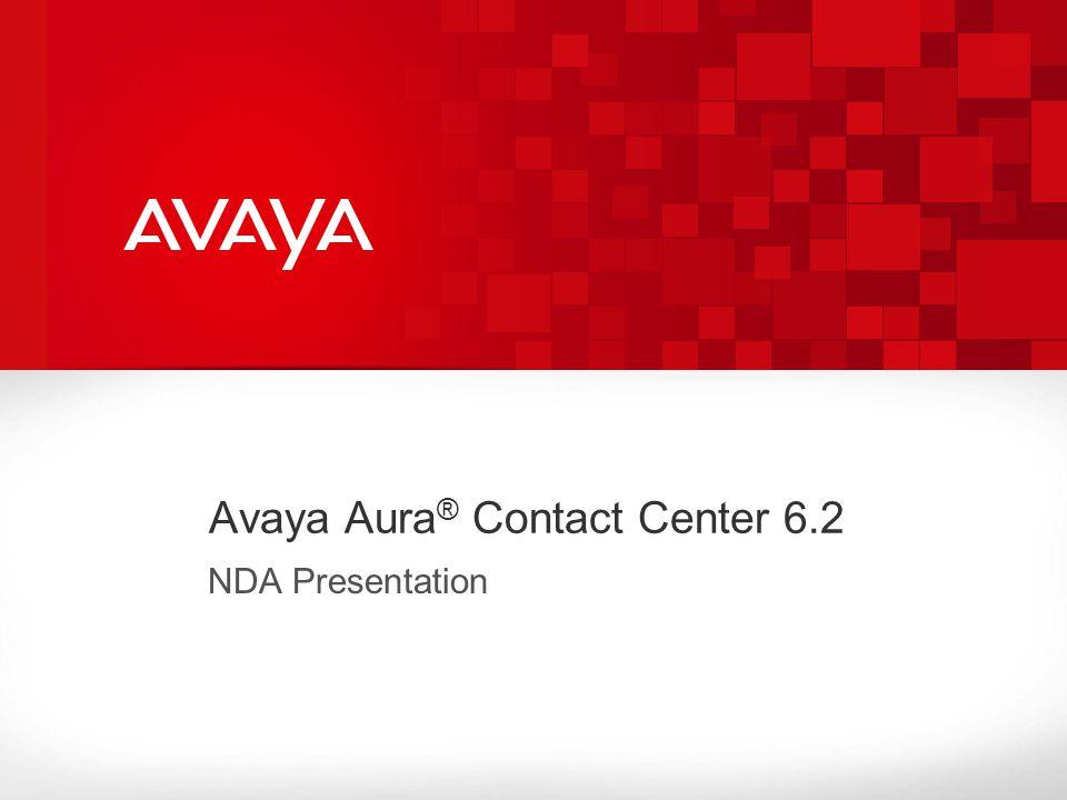 Avaya Aura ® Contact Center 6.2 NDA Presentation