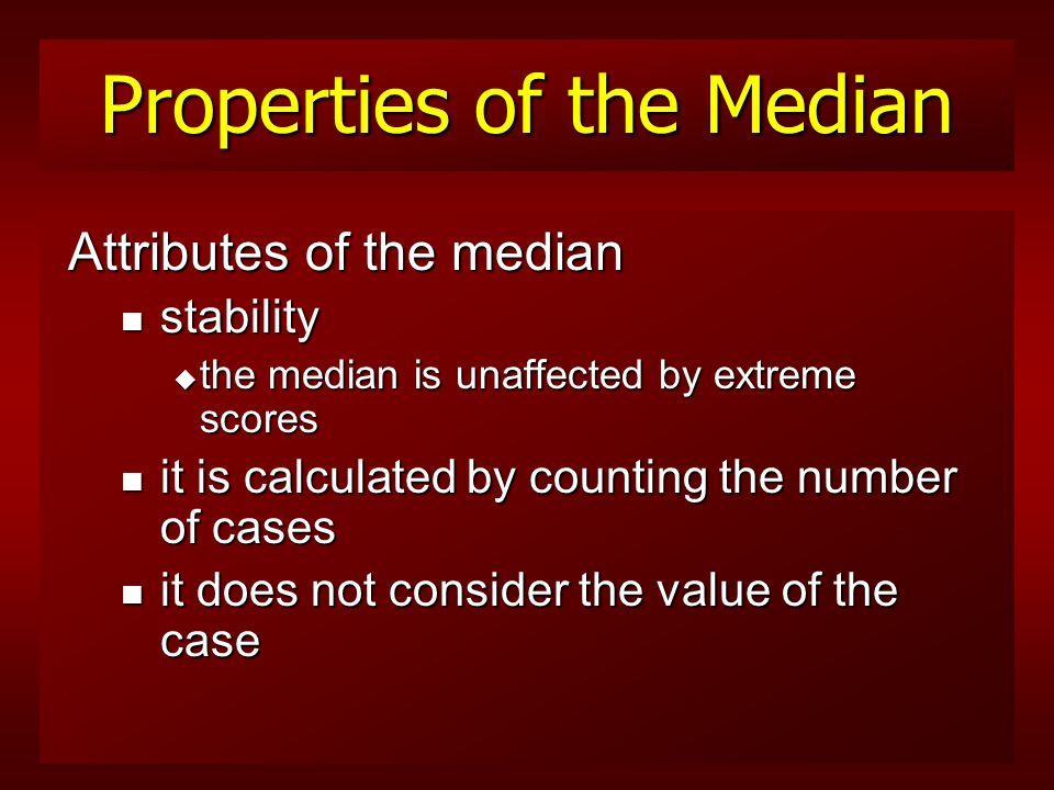 The Median In a frequency distribution n scores are placed in order from lowest to highest n the median is the middle of the distribution.