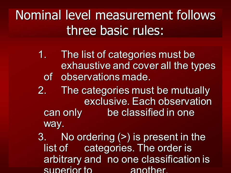 Levels of Measurement Nominal level:involves the process of classifying data into categories.
