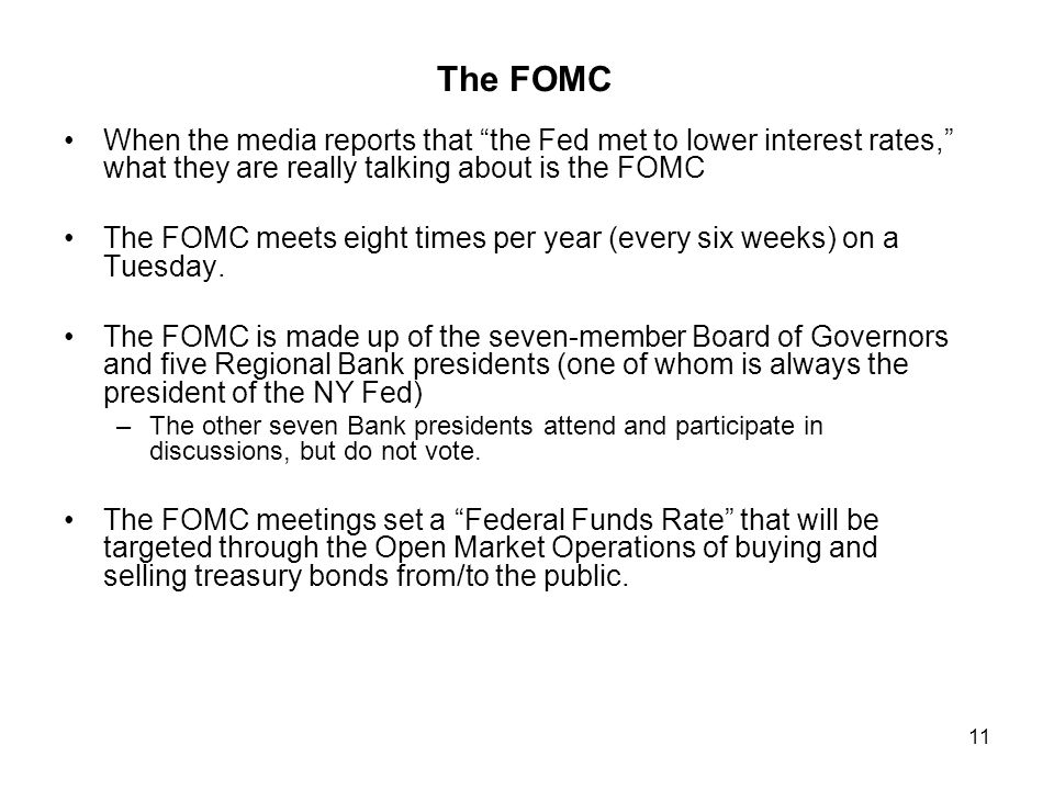 """11 The FOMC When the media reports that """"the Fed met to lower interest rates,"""" what they are really talking about is the FOMC The FOMC meets eight tim"""