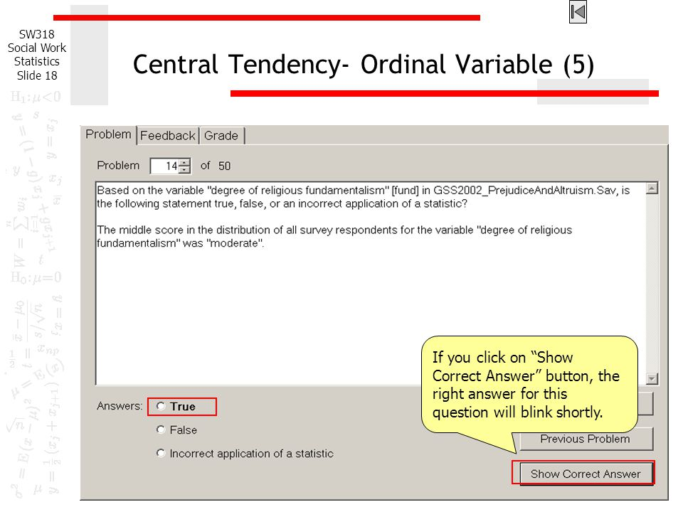 """SW318 Social Work Statistics Slide 18 Central Tendency- Ordinal Variable (5) If you click on """"Show Correct Answer"""" button, the right answer for this q"""