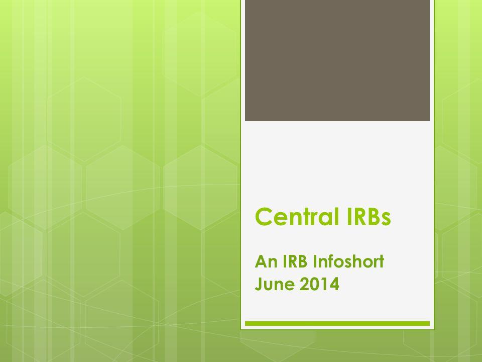 Central IRBs An IRB Infoshort June 2014