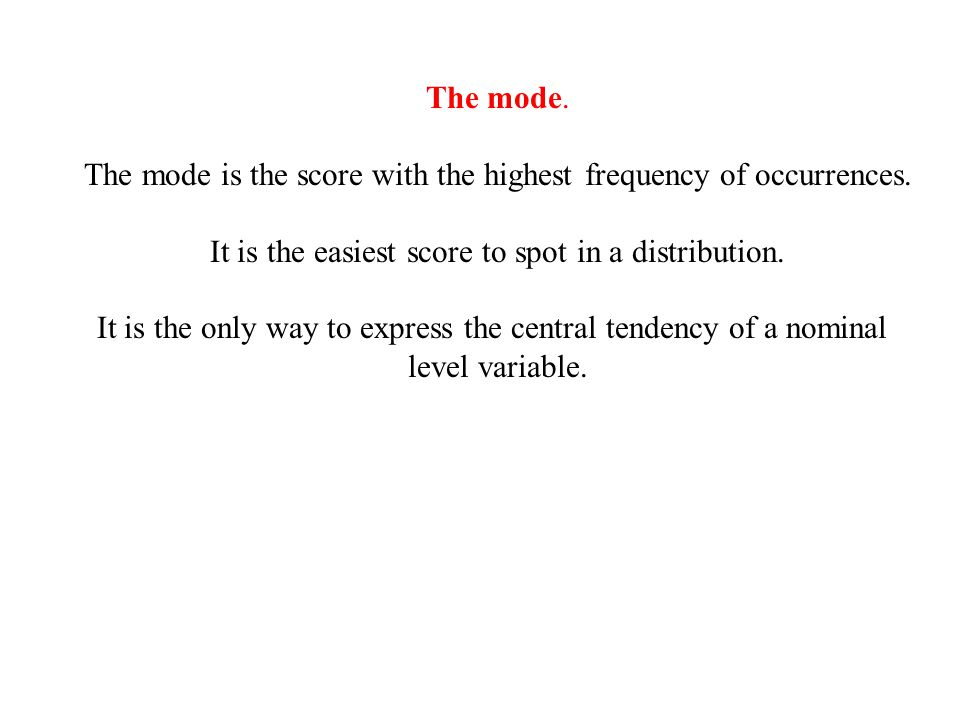 The mode. The mode is the score with the highest frequency of occurrences.