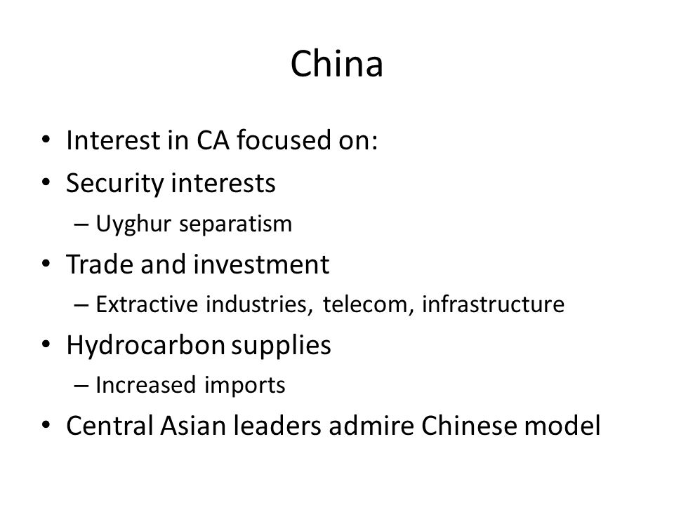 China Interest in CA focused on: Security interests – Uyghur separatism Trade and investment – Extractive industries, telecom, infrastructure Hydrocar