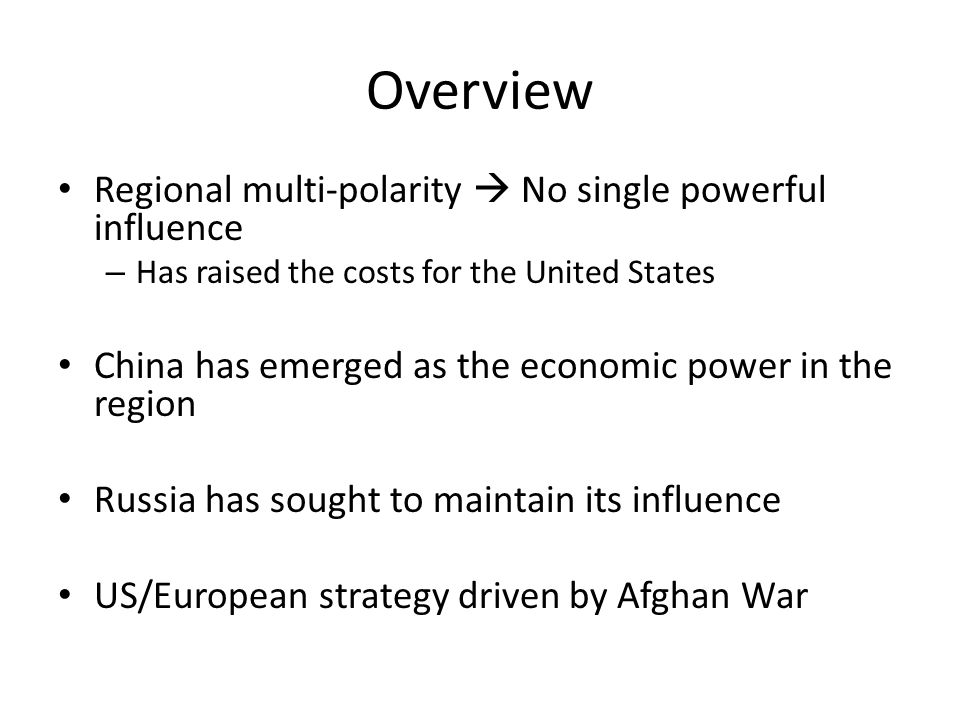 Overview Regional multi-polarity  No single powerful influence – Has raised the costs for the United States China has emerged as the economic power i