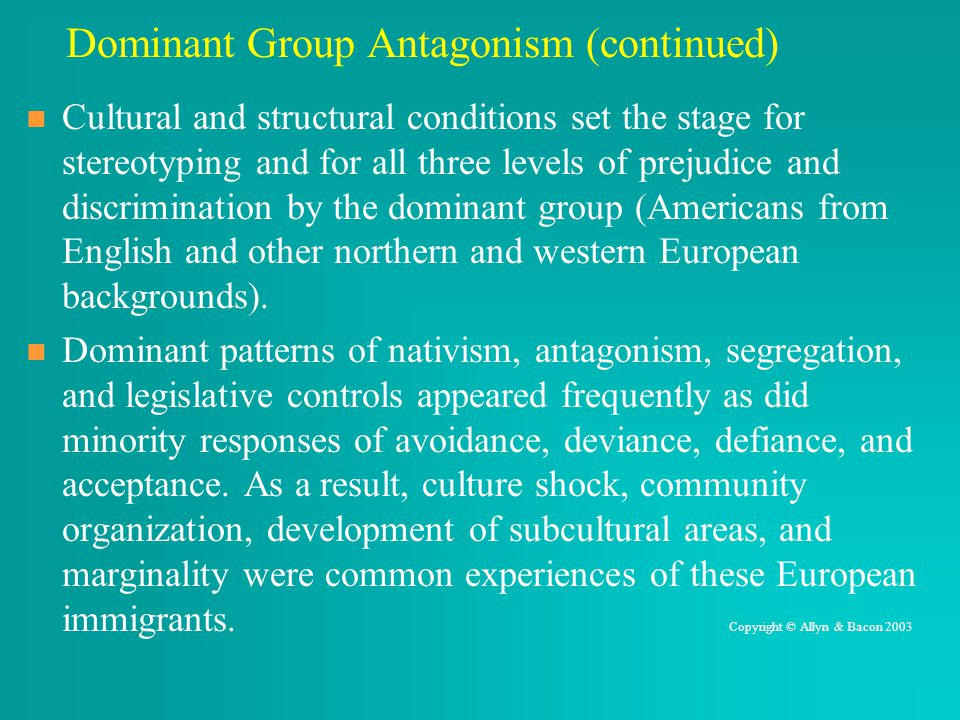 Dominant Group Antagonism (continued) Cultural and structural conditions set the stage for stereotyping and for all three levels of prejudice and disc