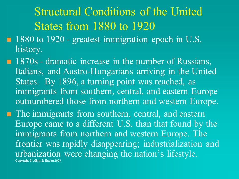 Structural Conditions of the United States from 1880 to 1920 1880 to 1920 - greatest immigration epoch in U.S. history. 1870s - dramatic increase in t