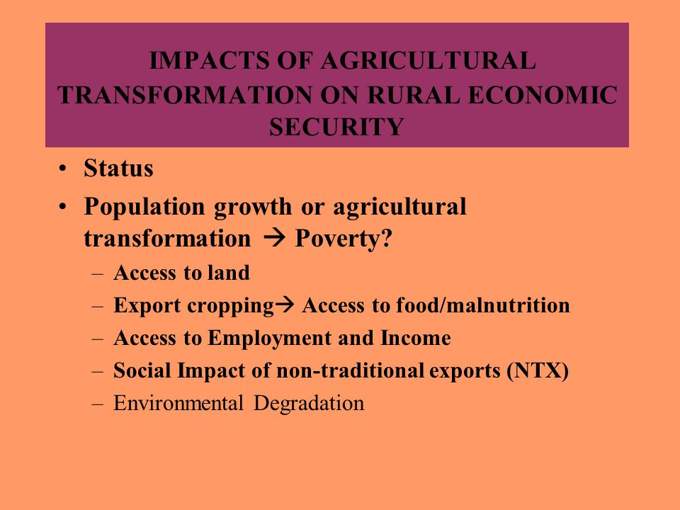 IMPACTS OF AGRICULTURAL TRANSFORMATION ON RURAL ECONOMIC SECURITY Status Population growth or agricultural transformation  Poverty.