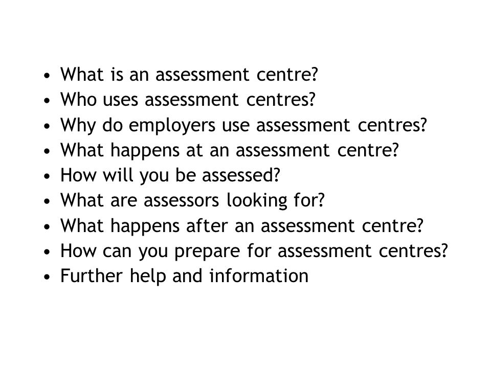What is an assessment centre? Who uses assessment centres? Why do employers use assessment centres? What happens at an assessment centre? How will you