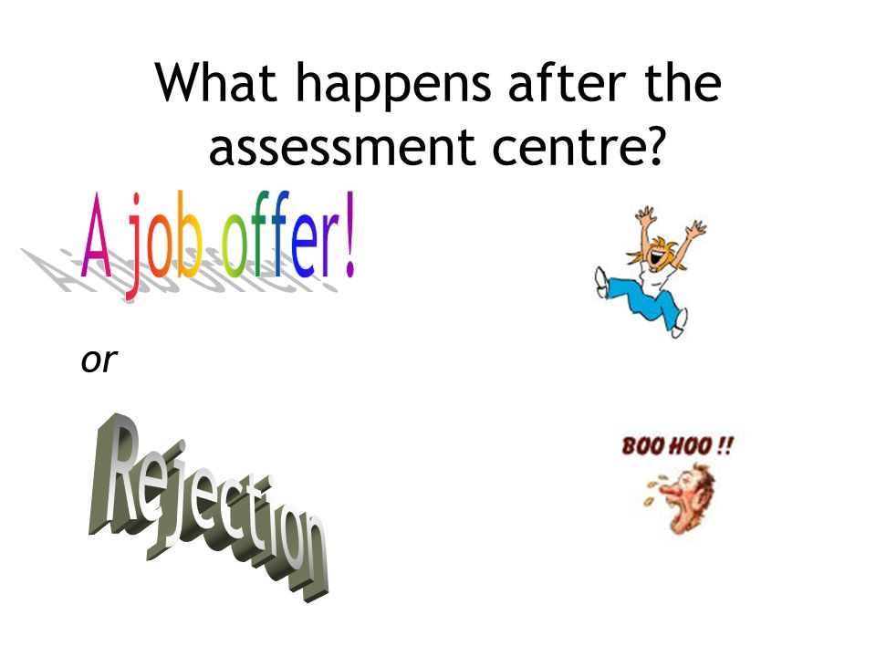 What happens after the assessment centre? or