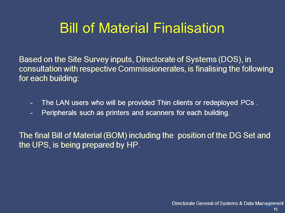 PricewaterhouseCoopers Directorate General of Systems & Data Management 15 Slide 15 Bill of Material Finalisation Based on the Site Survey inputs, Dir