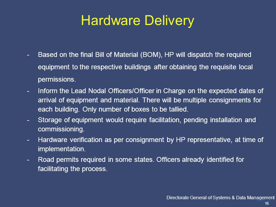 PricewaterhouseCoopers Directorate General of Systems & Data Management 16 Slide 16 Hardware Delivery -Based on the final Bill of Material (BOM), HP w