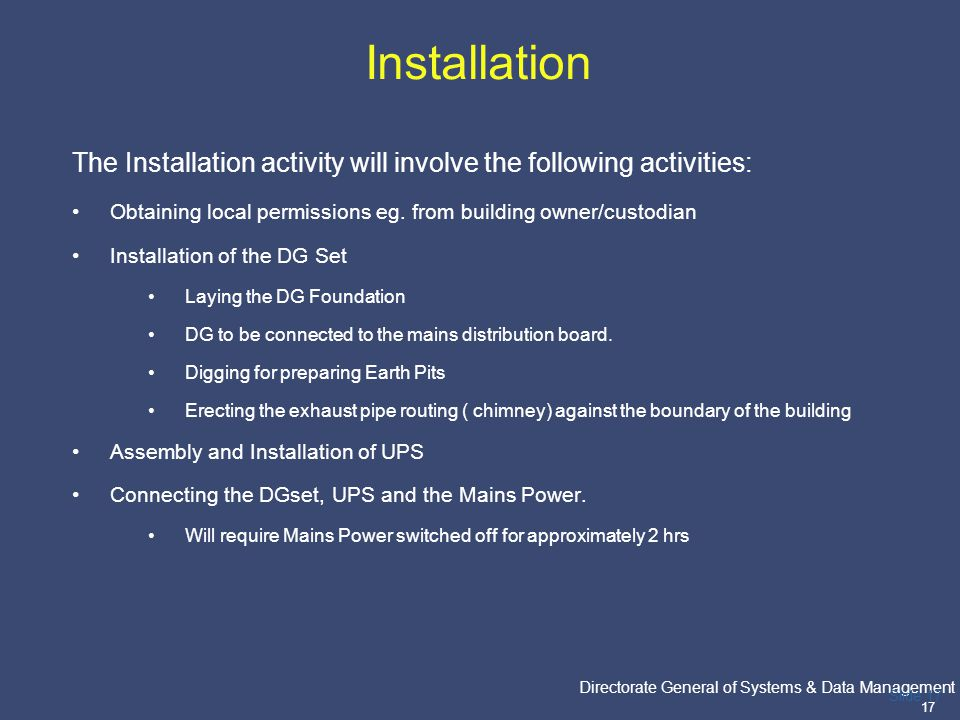 PricewaterhouseCoopers Directorate General of Systems & Data Management 17 Slide 17 Installation The Installation activity will involve the following