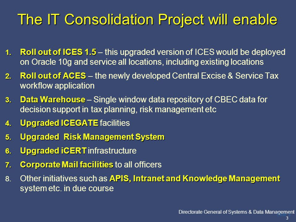 PricewaterhouseCoopers Directorate General of Systems & Data Management 4 Slide 4 Existing v/s Future Scenario – WAN/ LAN  Present Wide area network called Indian Customs and Excise Network (ICENET) covering 35 Customs (ICES) locations  Existing WAN connectivity is through dedicated 64 kbps or 2 Mbps point to point leased lines  Existing LAN in Customs House based on structured UTP cabling  Some Central Excise offices have building wide LANs Augmented network infrastructure to meet the data, voice and video communication requirements of the Department All India Wide Area Network (WAN) for around 584 CBEC buildings (one WAN point in each building).