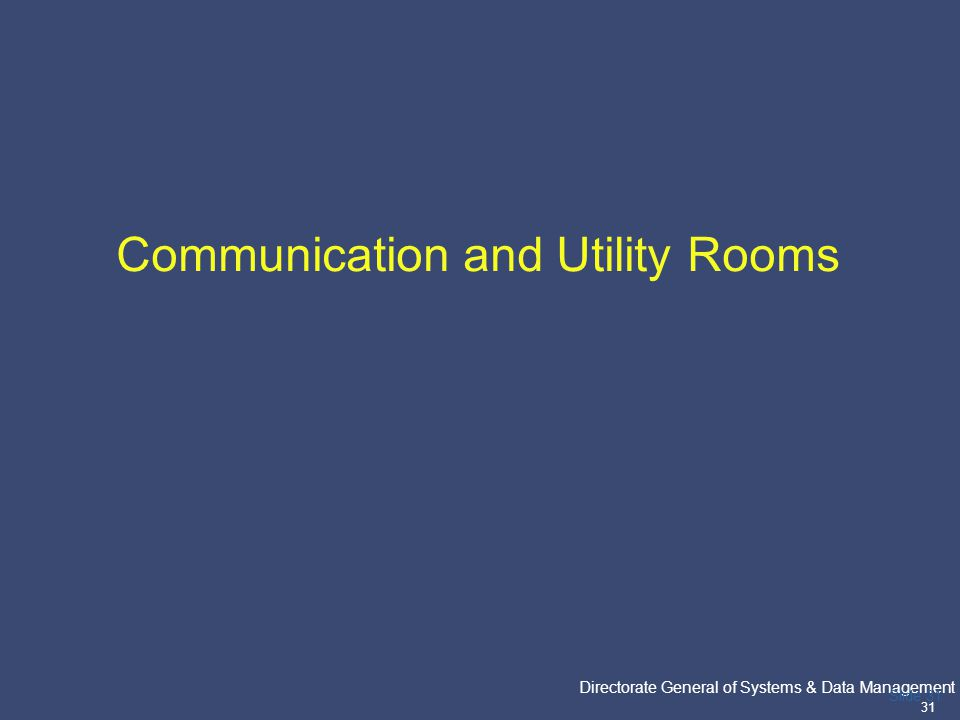 PricewaterhouseCoopers Directorate General of Systems & Data Management 31 Slide 31 Communication and Utility Rooms