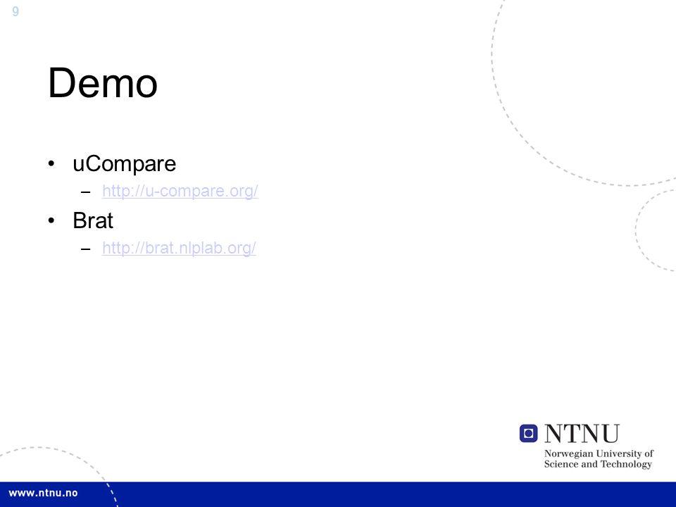 9 Demo uCompare –http://u-compare.org/http://u-compare.org/ Brat –http://brat.nlplab.org/http://brat.nlplab.org/