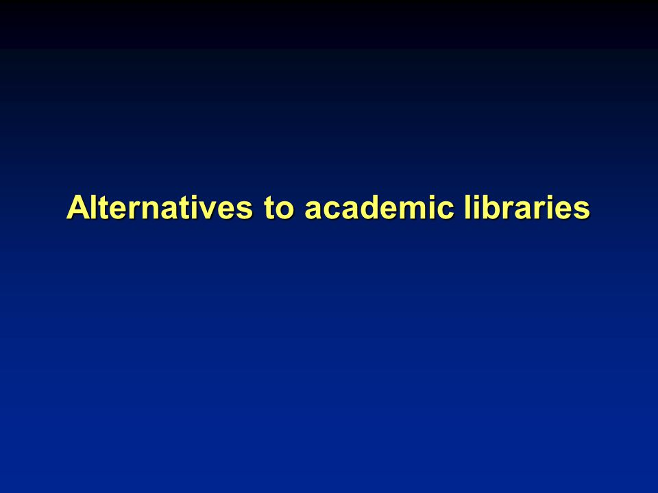 Alternatives to academic libraries