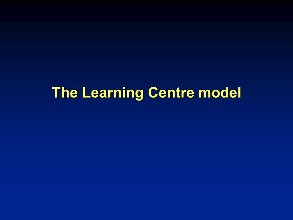 The Learning Centre model